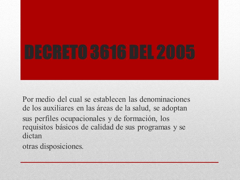 Decreto 3616 del 2005 Por medio del cual se establecen las denominaciones de los auxiliares en las áreas de la salud, se adoptan.