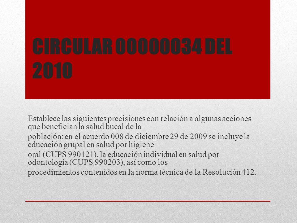 Circular 00000034 del 2010 Establece las siguientes precisiones con relación a algunas acciones que benefician la salud bucal de la.