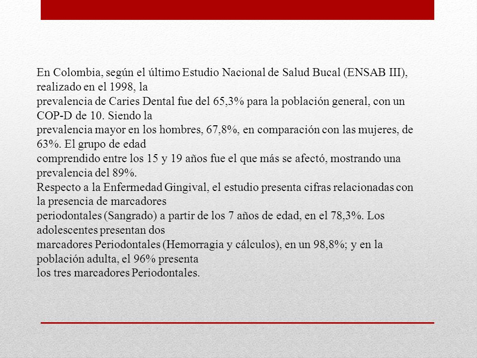 En Colombia, según el último Estudio Nacional de Salud Bucal (ENSAB III), realizado en el 1998, la