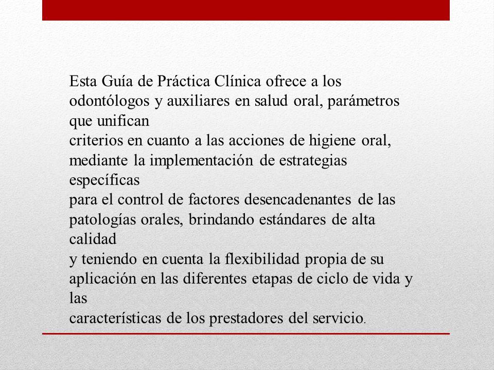Esta Guía de Práctica Clínica ofrece a los odontólogos y auxiliares en salud oral, parámetros que unifican