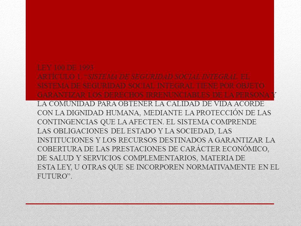 Ley 100 de 1993 Artículo 1. Sistema de Seguridad Social Integral