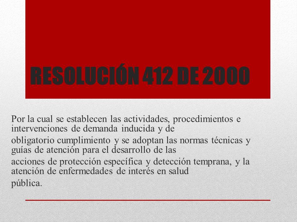 Resolución 412 de 2000 Por la cual se establecen las actividades, procedimientos e intervenciones de demanda inducida y de.