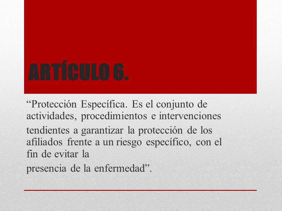 Artículo 6. Protección Específica. Es el conjunto de actividades, procedimientos e intervenciones.