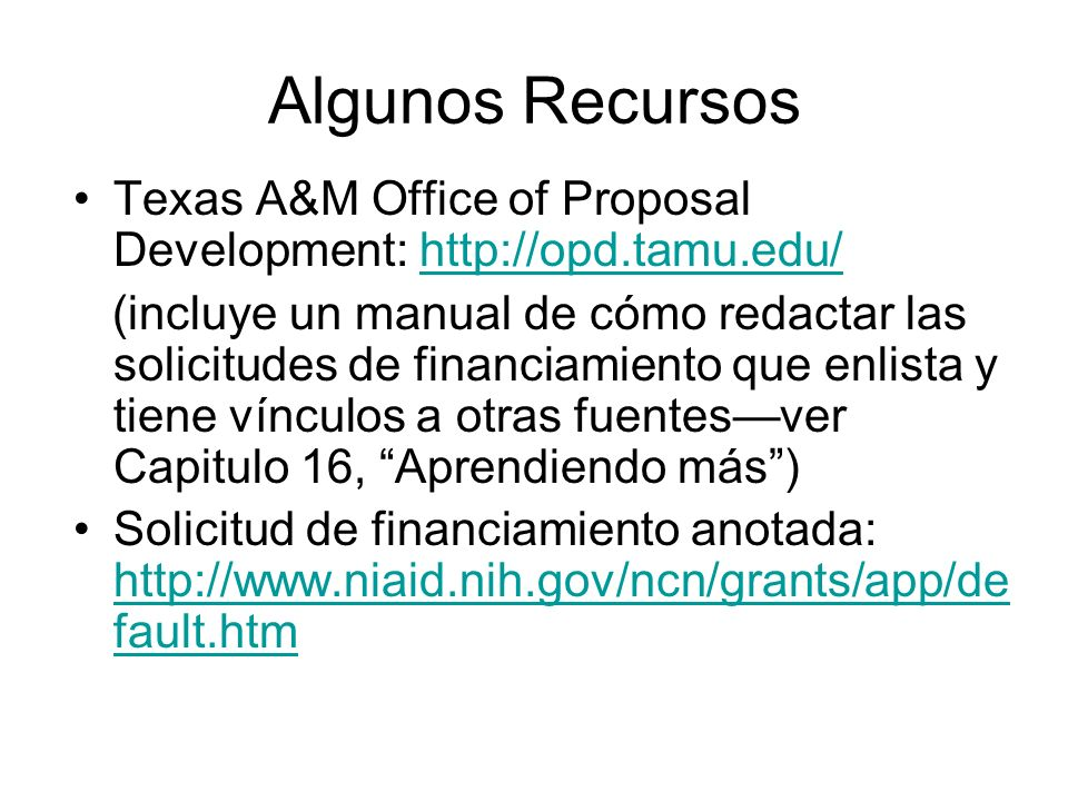 Algunos Recursos Texas A&M Office of Proposal Development: http://opd.tamu.edu/