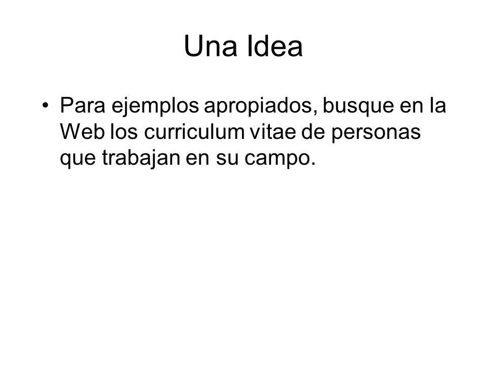 Una Idea Para ejemplos apropiados, busque en la Web los curriculum vitae de personas que trabajan en su campo.