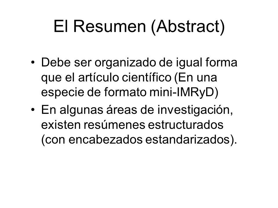 El Resumen (Abstract) Debe ser organizado de igual forma que el artículo científico (En una especie de formato mini-IMRyD)