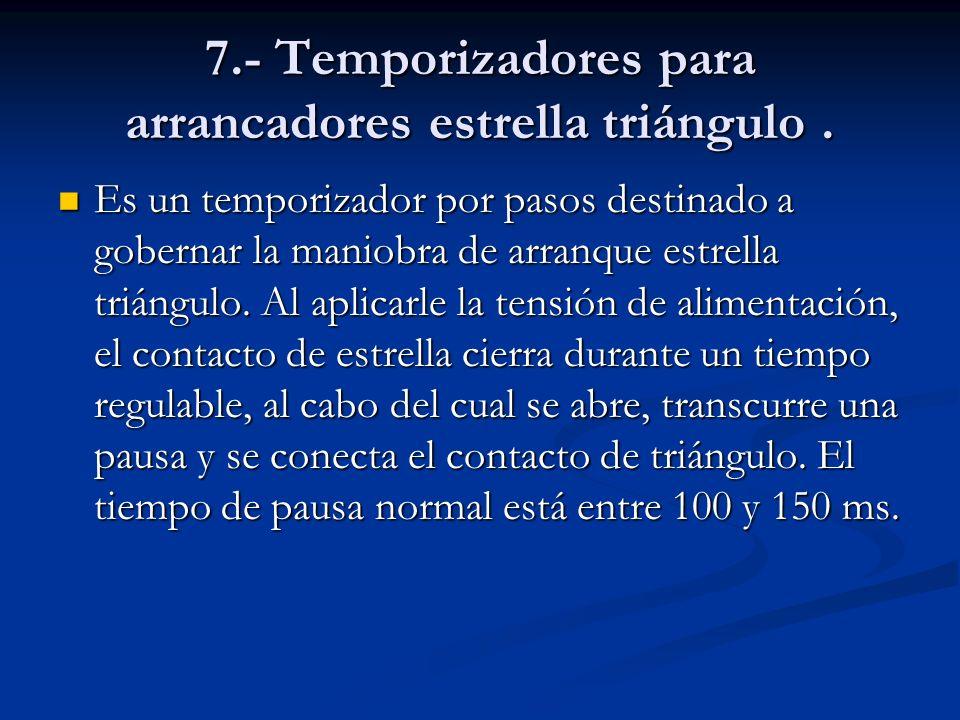 7.- Temporizadores para arrancadores estrella triángulo .