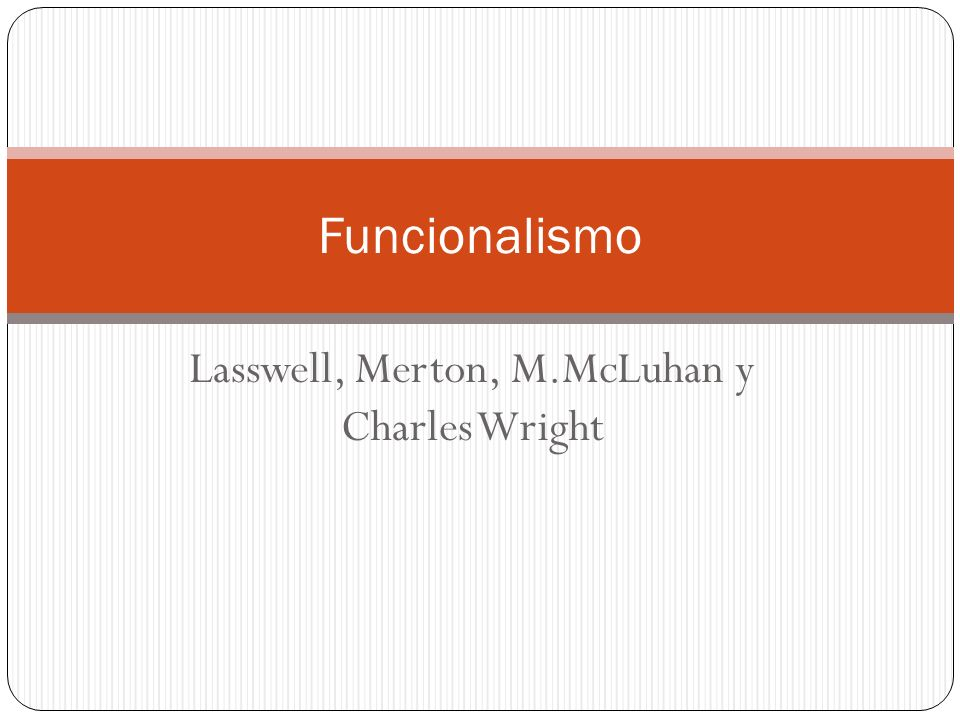 Lasswell, Merton, M.McLuhan y Charles Wright