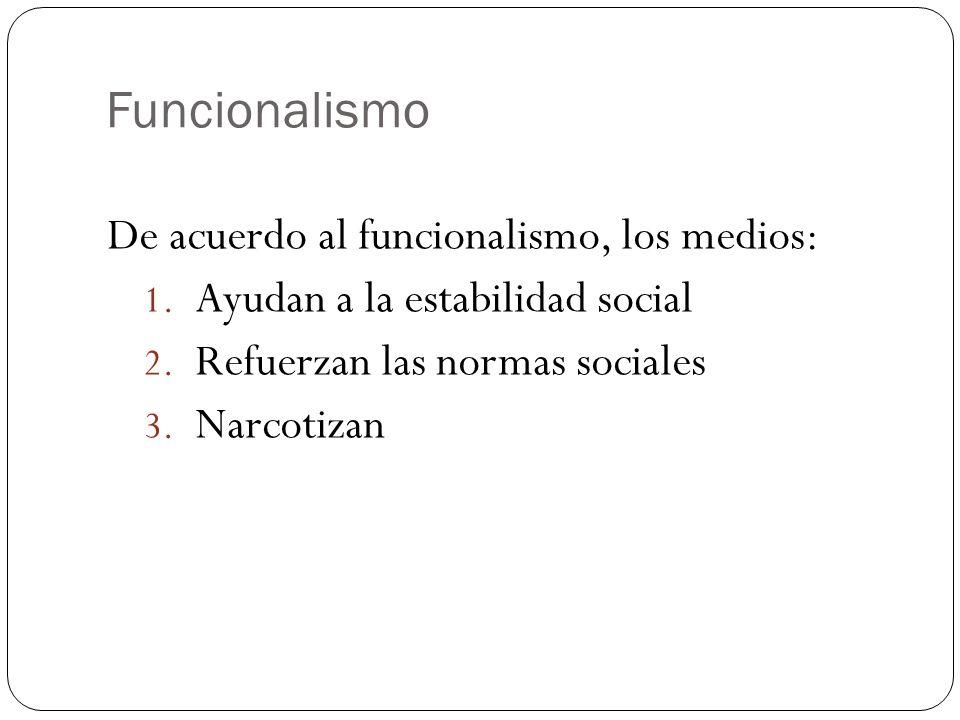 Funcionalismo De acuerdo al funcionalismo, los medios: