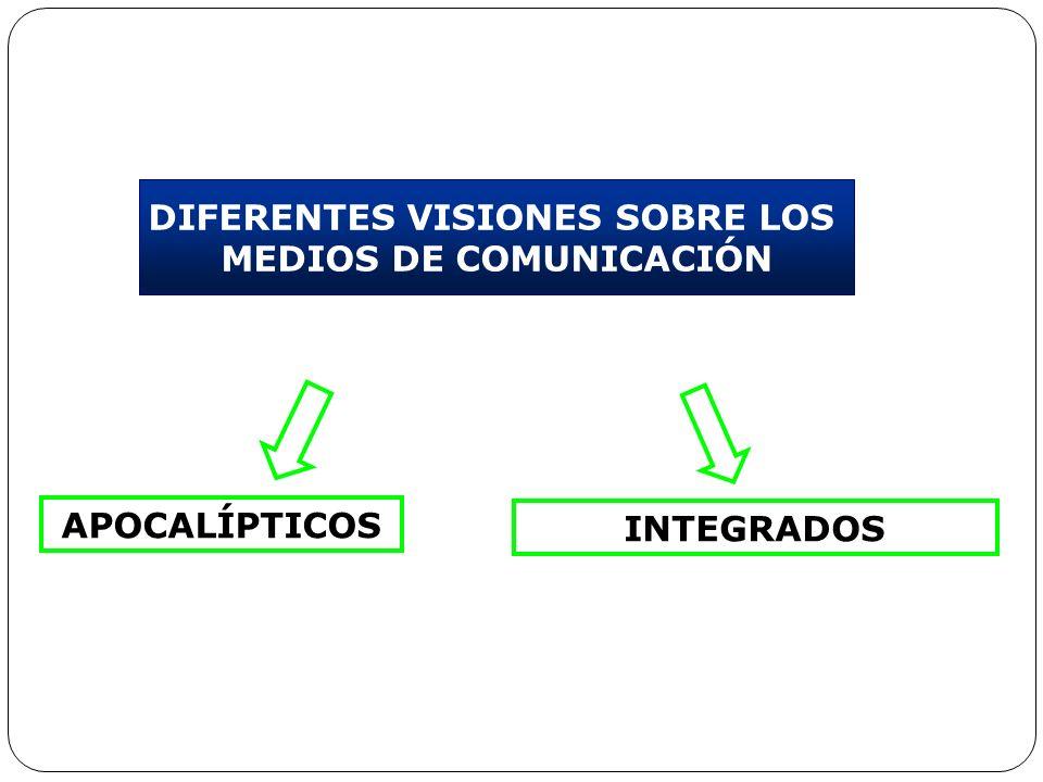 DIFERENTES VISIONES SOBRE LOS MEDIOS DE COMUNICACIÓN