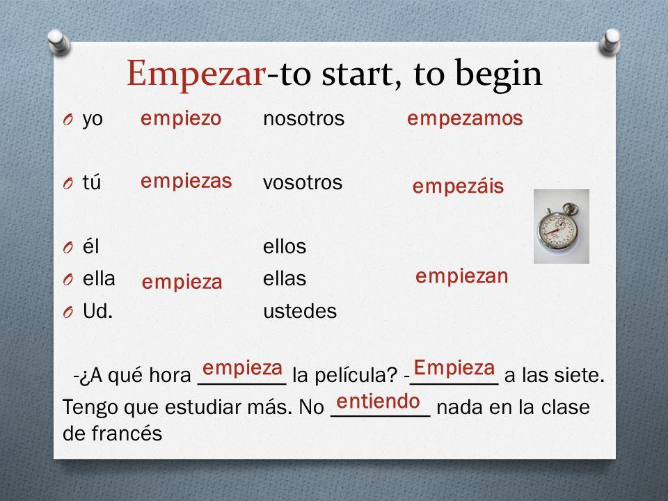 Empezar-to start, to begin