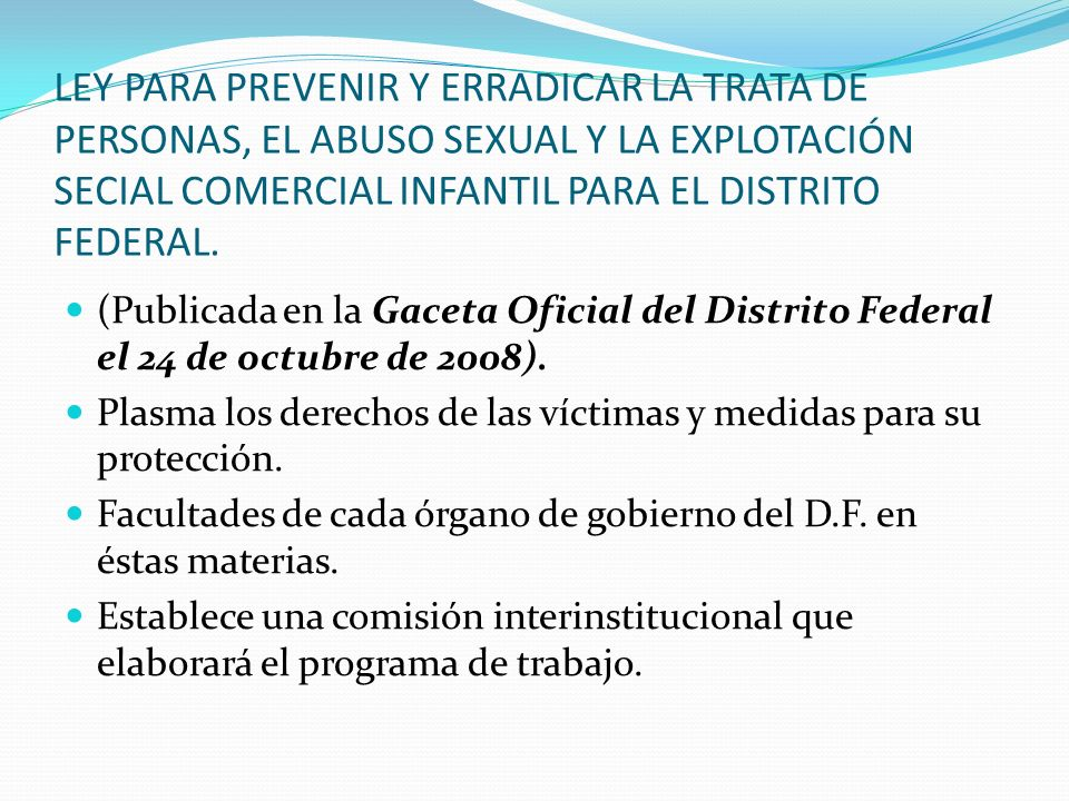 LEY PARA PREVENIR Y ERRADICAR LA TRATA DE PERSONAS, EL ABUSO SEXUAL Y LA EXPLOTACIÓN SECIAL COMERCIAL INFANTIL PARA EL DISTRITO FEDERAL.