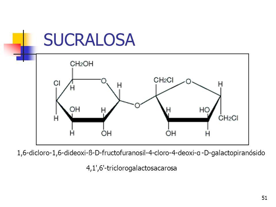 SUCRALOSA 1,6-dicloro-1,6-dideoxi-ß-D-fructofuranosil-4-cloro-4-deoxi-α -D-galactopiranósido.