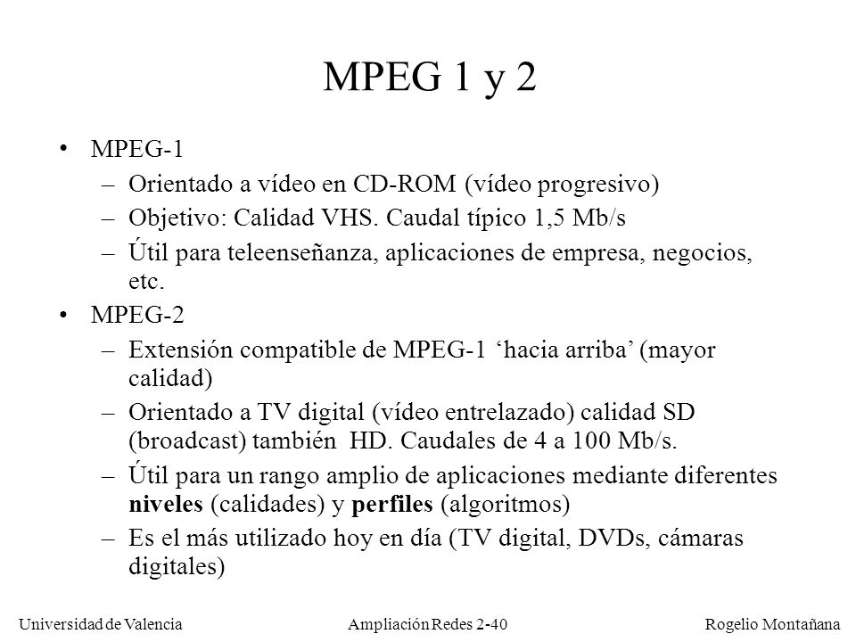 MPEG 1 y 2 MPEG-1 Orientado a vídeo en CD-ROM (vídeo progresivo)