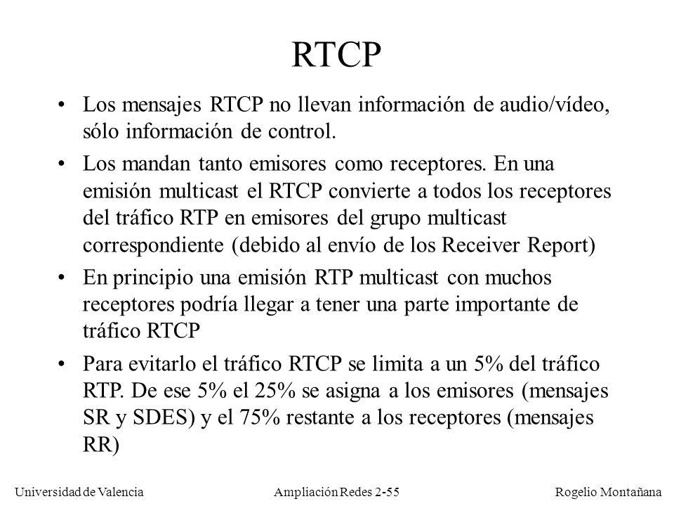 Redes Multimedia RTCP. Los mensajes RTCP no llevan información de audio/vídeo, sólo información de control.