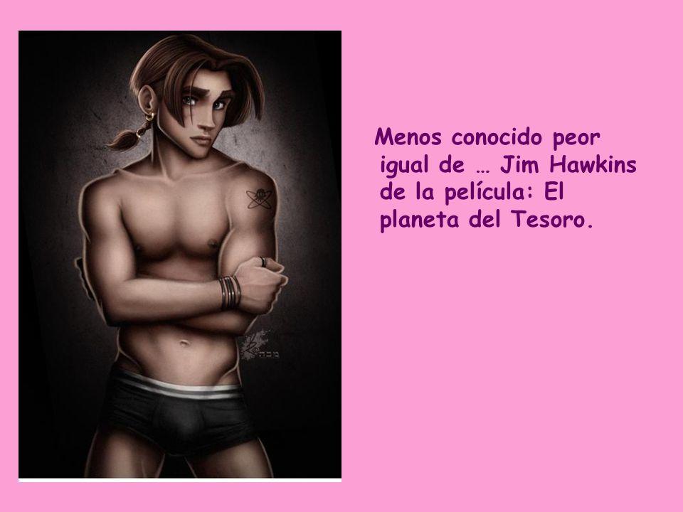 Menos conocido peor igual de … Jim Hawkins de la película: El planeta del Tesoro.