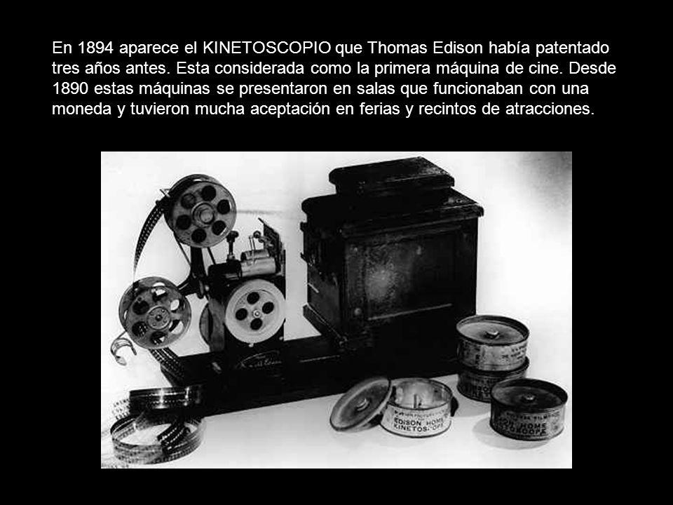 En 1894 aparece el KINETOSCOPIO que Thomas Edison había patentado tres años antes.