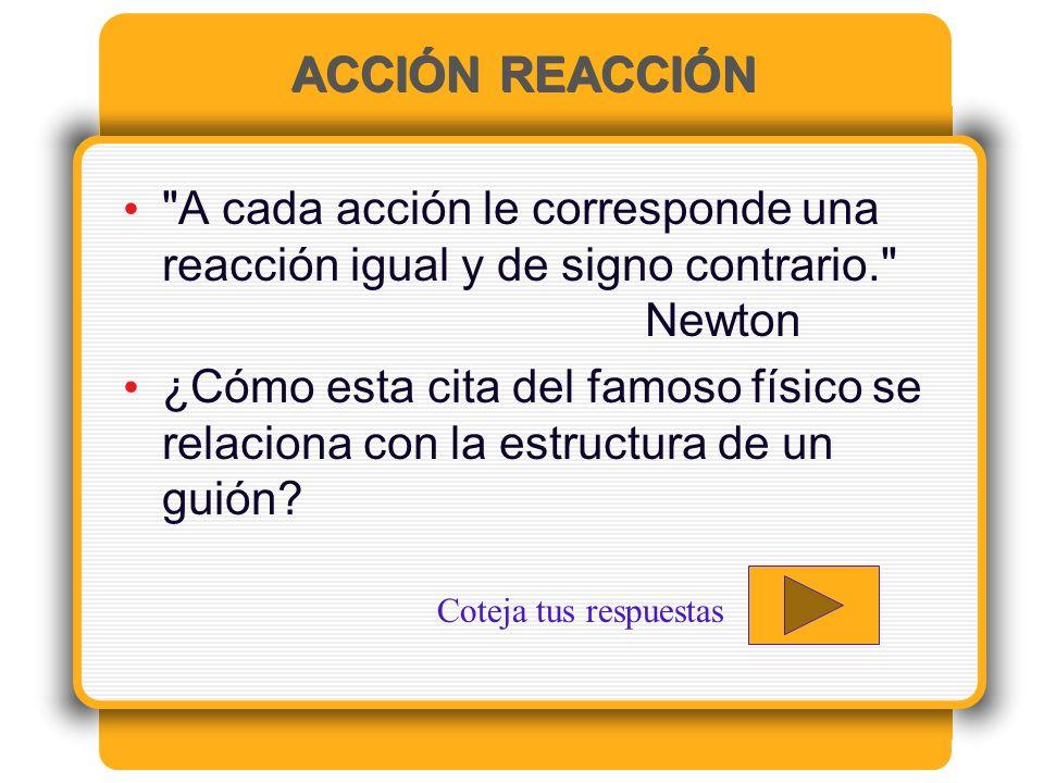 ACCIÓN REACCIÓN A cada acción le corresponde una reacción igual y de signo contrario. Newton.