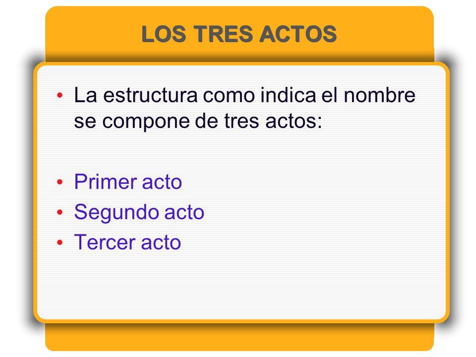LOS TRES ACTOS La estructura como indica el nombre se compone de tres actos: Primer acto. Segundo acto.