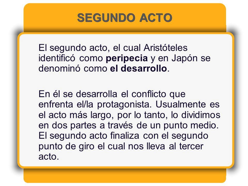 SEGUNDO ACTO El segundo acto, el cual Aristóteles identificó como peripecia y en Japón se denominó como el desarrollo.