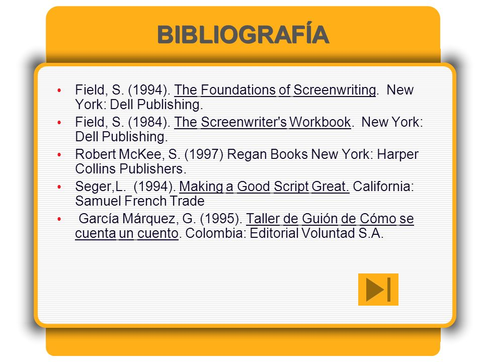 BIBLIOGRAFÍA Field, S. (1994). The Foundations of Screenwriting. New York: Dell Publishing.