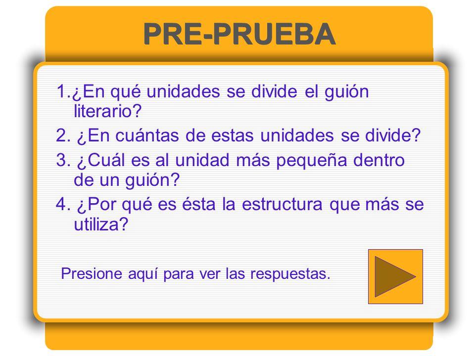 PRE-PRUEBA 1.¿En qué unidades se divide el guión literario