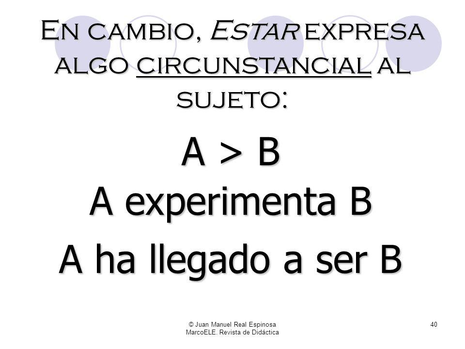 A > B A experimenta B A ha llegado a ser B