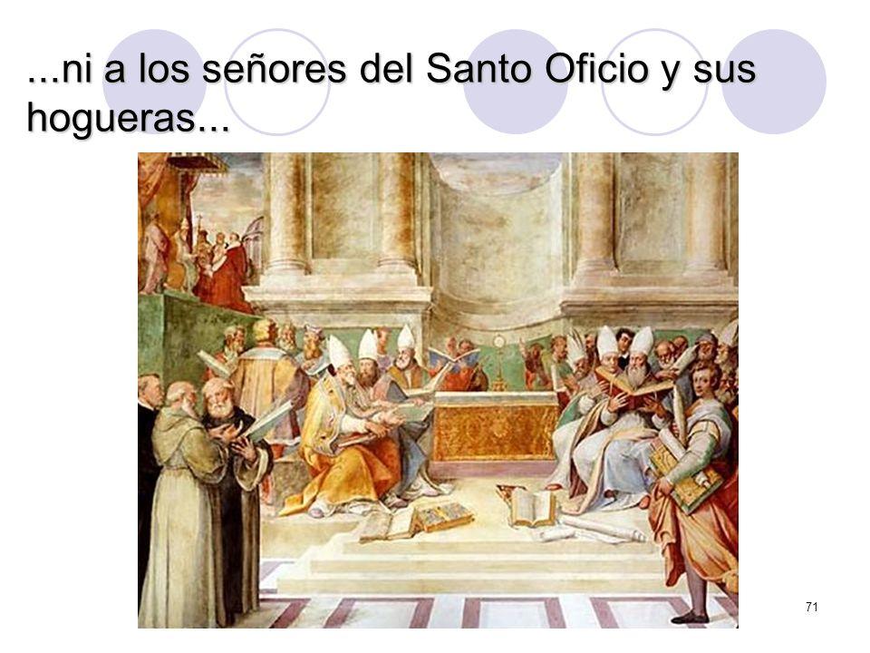 ...ni a los señores del Santo Oficio y sus hogueras...