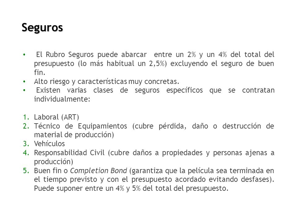 Seguros El Rubro Seguros puede abarcar entre un 2% y un 4% del total del presupuesto (lo más habitual un 2,5%) excluyendo el seguro de buen fin.
