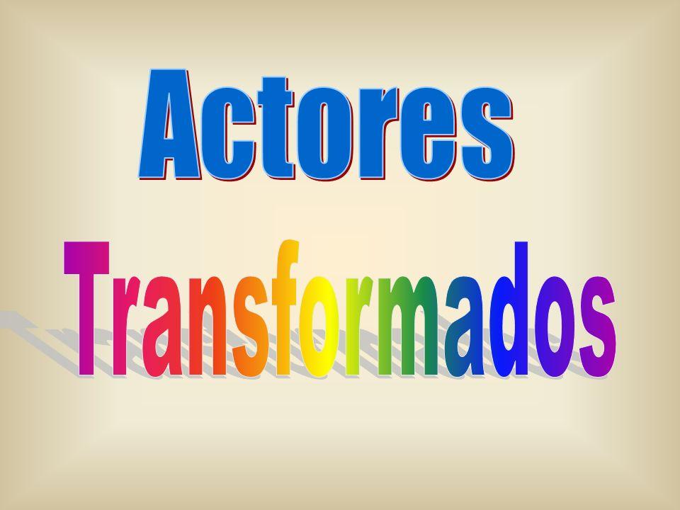 Actores Transformados