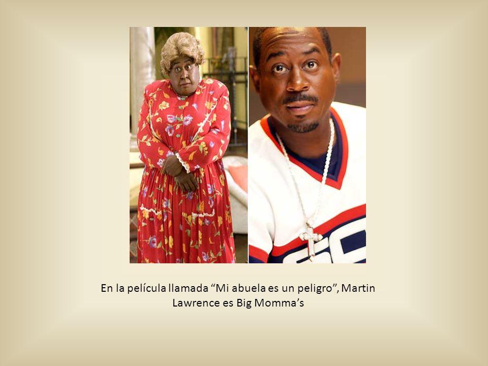 En la película llamada Mi abuela es un peligro , Martin Lawrence es Big Momma's