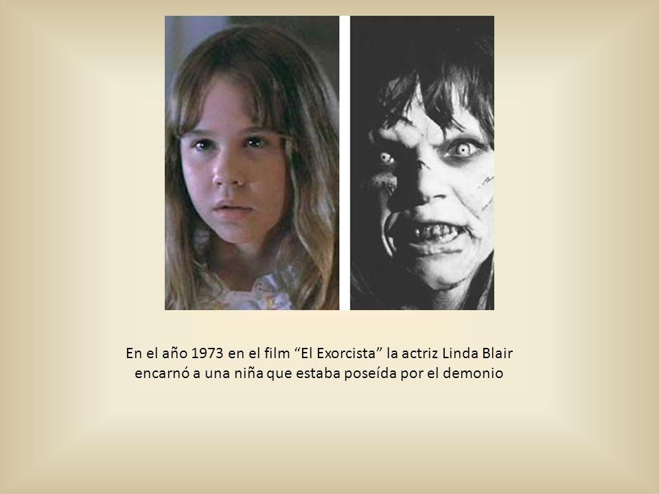 En el año 1973 en el film El Exorcista la actriz Linda Blair encarnó a una niña que estaba poseída por el demonio