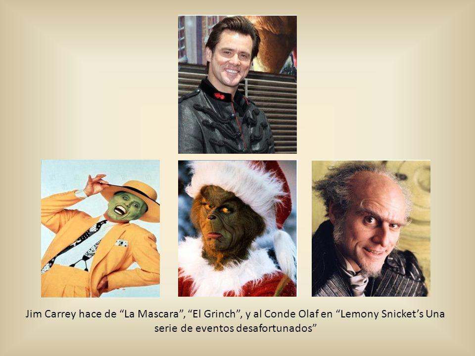 Jim Carrey hace de La Mascara , El Grinch , y al Conde Olaf en Lemony Snicket's Una serie de eventos desafortunados
