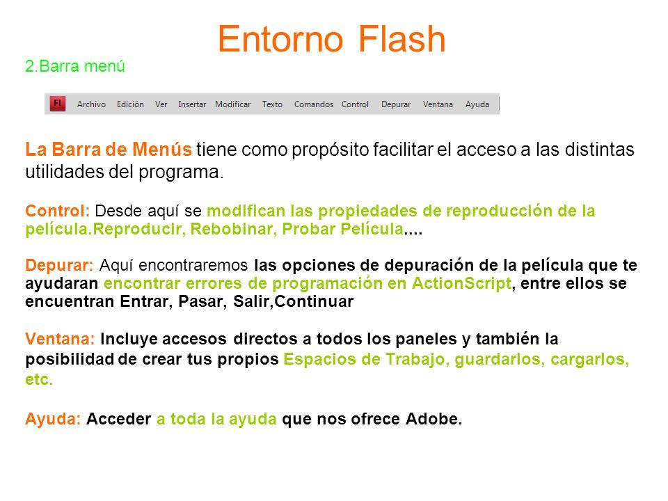 Entorno Flash 2.Barra menú. La Barra de Menús tiene como propósito facilitar el acceso a las distintas.