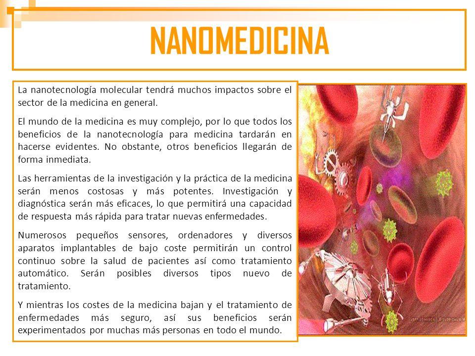 NANOMEDICINA La nanotecnología molecular tendrá muchos impactos sobre el sector de la medicina en general.