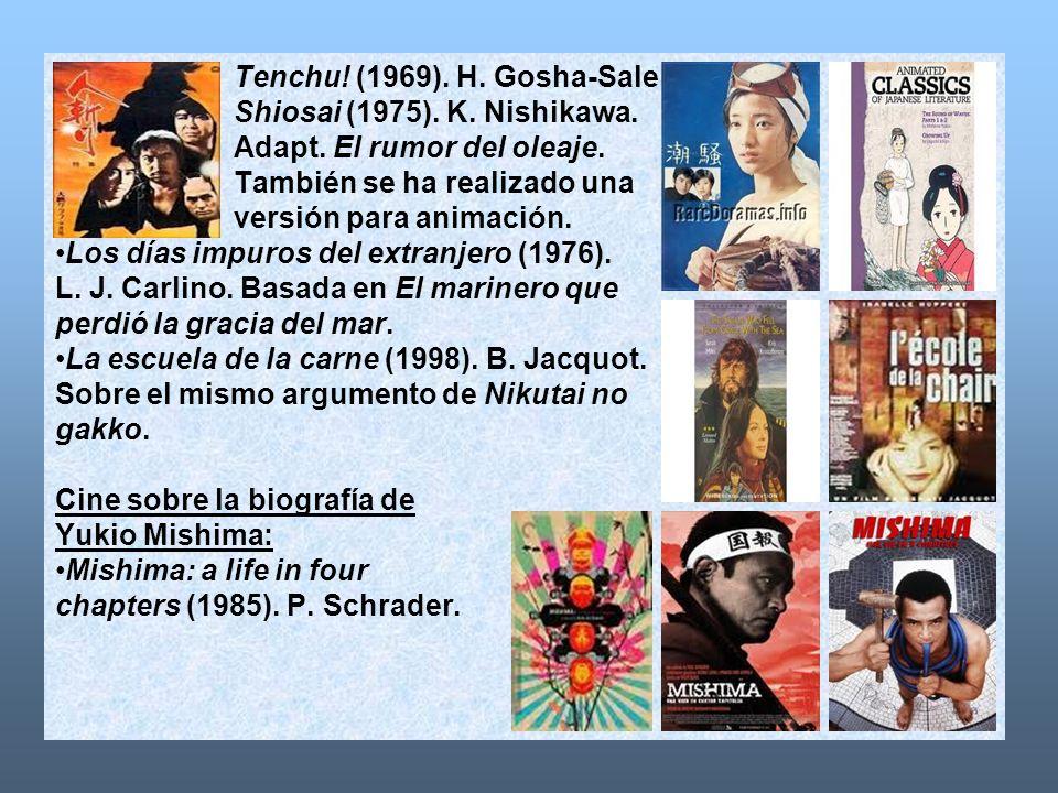 Tenchu! (1969). H. Gosha-Sale. Shiosai (1975). K. Nishikawa. Adapt. El rumor del oleaje. También se ha realizado una.