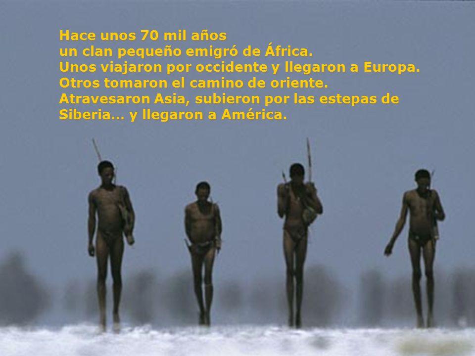Hace unos 70 mil años un clan pequeño emigró de África. Unos viajaron por occidente y llegaron a Europa.