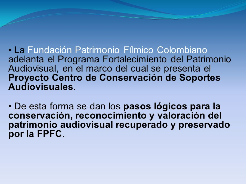 La Fundación Patrimonio Fílmico Colombiano adelanta el Programa Fortalecimiento del Patrimonio Audiovisual, en el marco del cual se presenta el Proyecto Centro de Conservación de Soportes Audiovisuales.