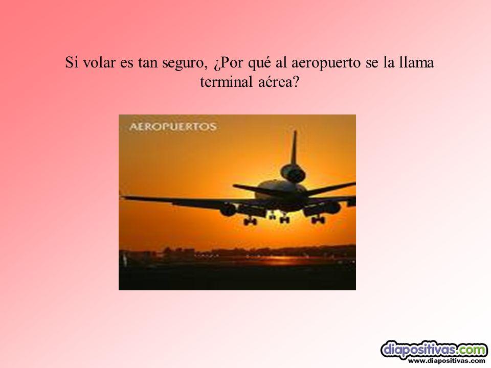 Si volar es tan seguro, ¿Por qué al aeropuerto se la llama terminal aérea