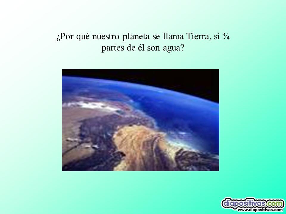 ¿Por qué nuestro planeta se llama Tierra, si ¾ partes de él son agua