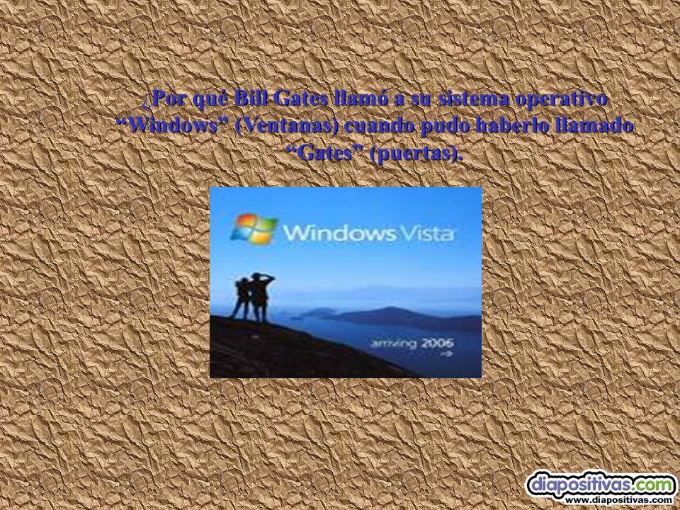 ¿Por qué Bill Gates llamó a su sistema operativo Windows (Ventanas) cuando pudo haberlo llamado Gates (puertas).