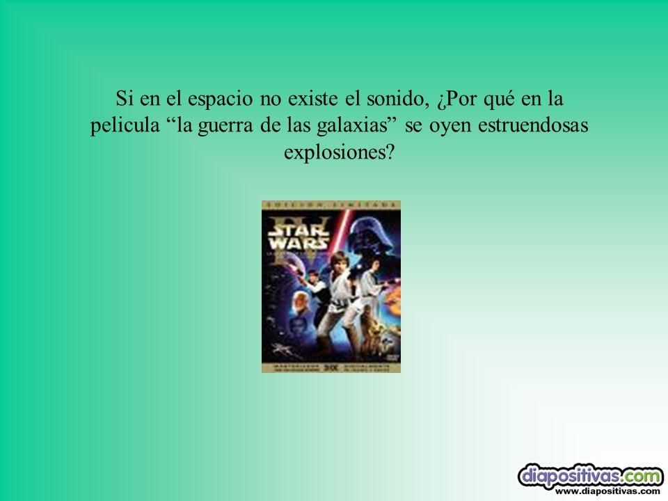Si en el espacio no existe el sonido, ¿Por qué en la pelicula la guerra de las galaxias se oyen estruendosas explosiones