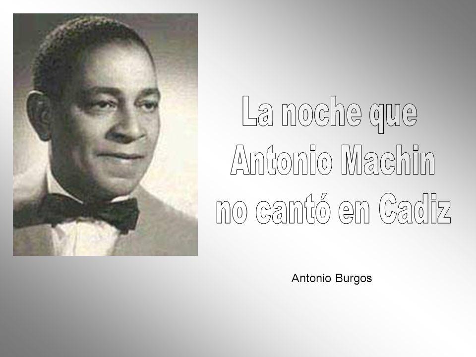 La noche que Antonio Machin no cantó en Cadiz Antonio Burgos