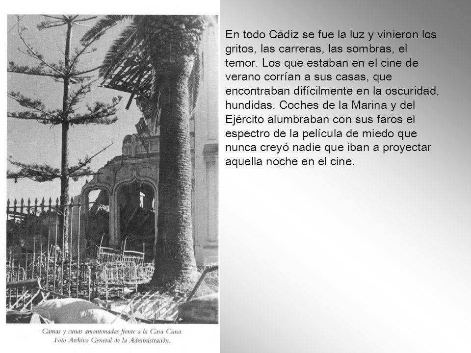 En todo Cádiz se fue la luz y vinieron los gritos, las carreras, las sombras, el temor.
