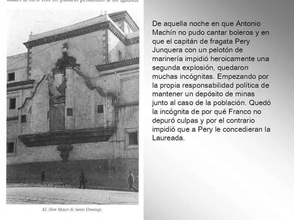 De aquella noche en que Antonio Machín no pudo cantar boleros y en que el capitán de fragata Pery Junquera con un pelotón de marinería impidió heroicamente una segunda explosión, quedaron muchas incógnitas.