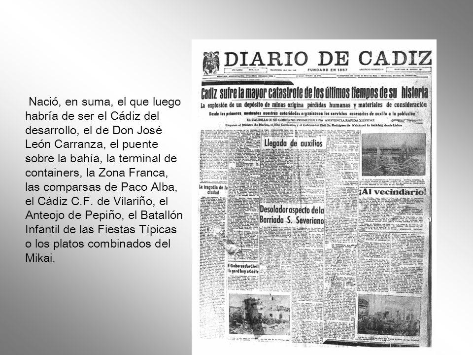 Nació, en suma, el que luego habría de ser el Cádiz del desarrollo, el de Don José León Carranza, el puente sobre la bahía, la terminal de containers, la Zona Franca, las comparsas de Paco Alba, el Cádiz C.F.