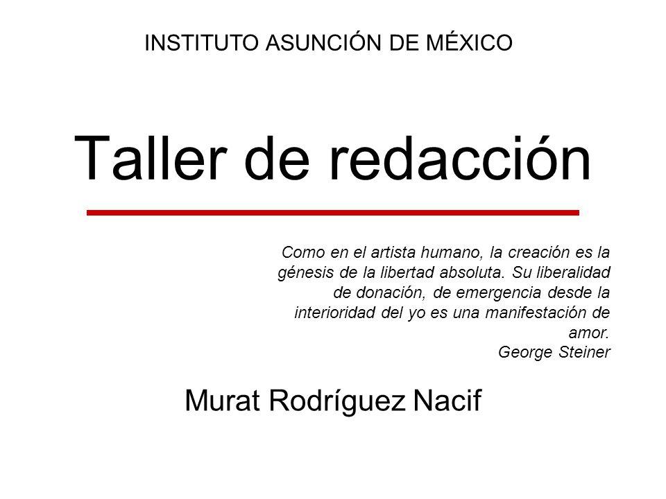 Taller de redacción Murat Rodríguez Nacif INSTITUTO ASUNCIÓN DE MÉXICO
