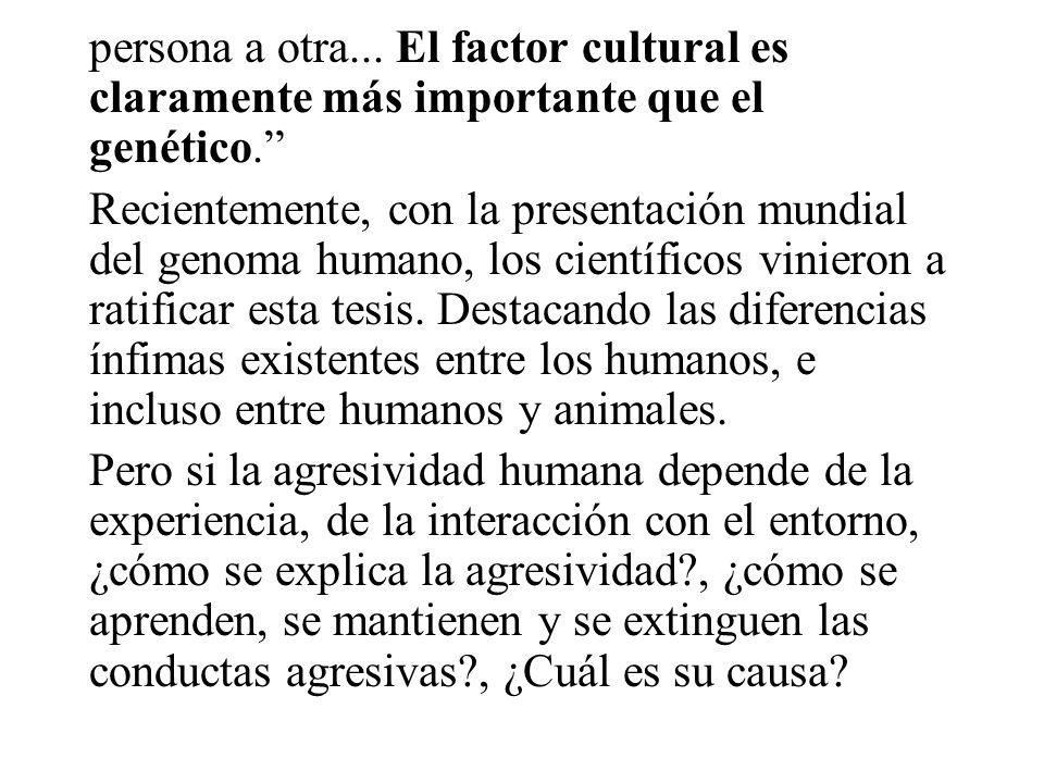persona a otra... El factor cultural es claramente más importante que el genético.