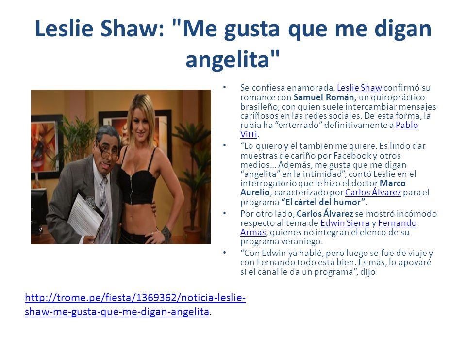 Leslie Shaw: Me gusta que me digan angelita