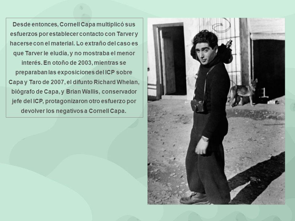 Desde entonces, Cornell Capa multiplicó sus esfuerzos por establecer contacto con Tarver y hacerse con el material.